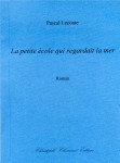 Pascal Leconte, La petite école qui regardait la mer, roman