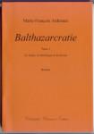 Marie-François Ardennes, Balthazarcratie, Tome 1, Le néant, la frénétique et le rêveur, roman