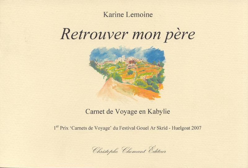 karine lemoine retrouver mon p re carnet de voyage en kabylie grand format a4 christophe. Black Bedroom Furniture Sets. Home Design Ideas